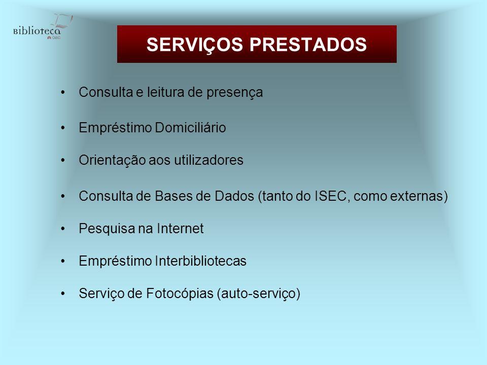 SERVIÇOS PRESTADOS Consulta e leitura de presença Empréstimo Domiciliário Orientação aos utilizadores Consulta de Bases de Dados (tanto do ISEC, como