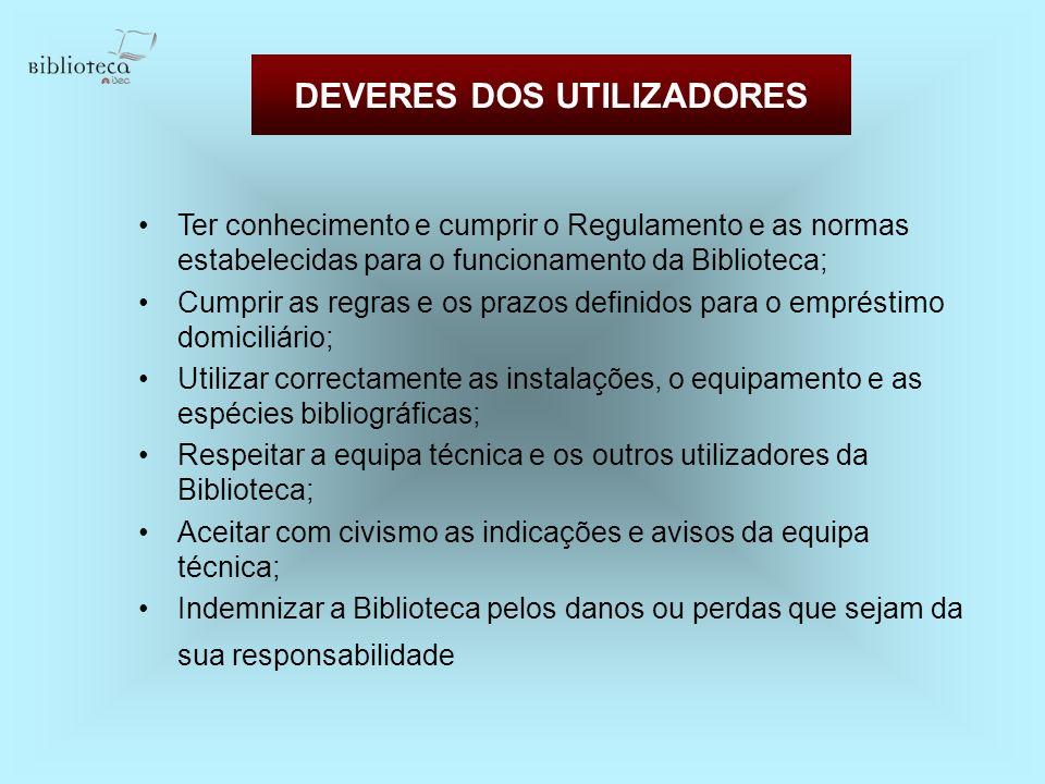 DEVERES DOS UTILIZADORES Ter conhecimento e cumprir o Regulamento e as normas estabelecidas para o funcionamento da Biblioteca; Cumprir as regras e os