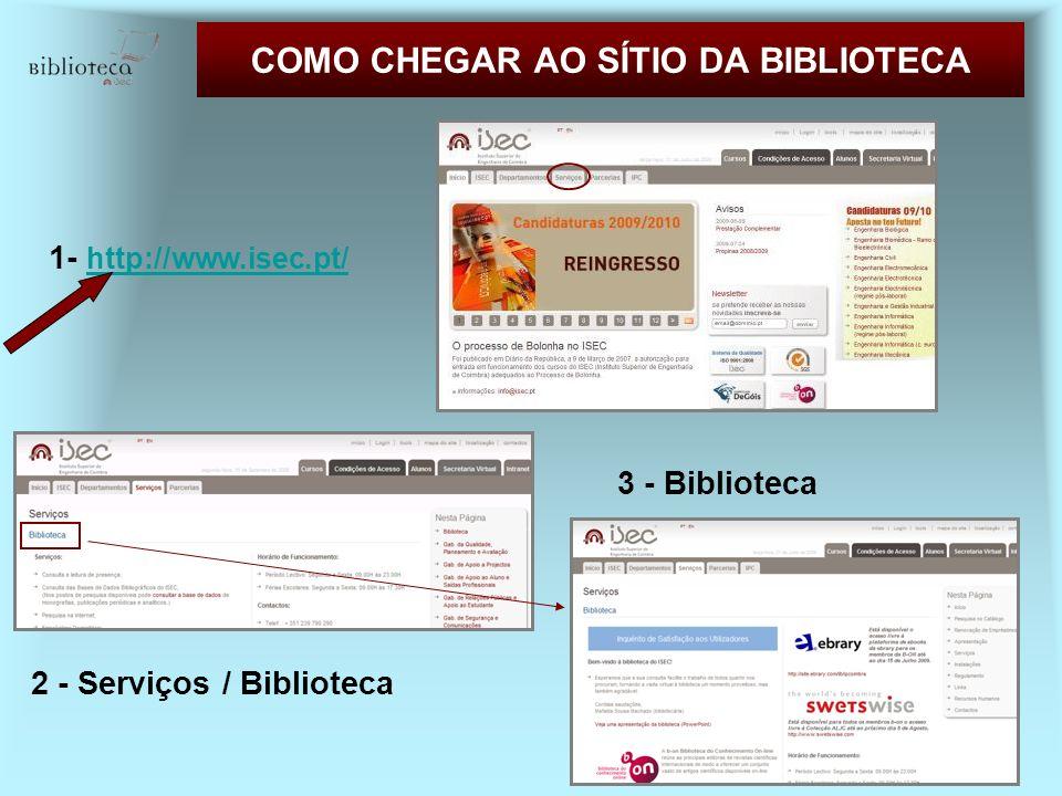 COMO CHEGAR AO SÍTIO DA BIBLIOTECA 1- http://www.isec.pt/ http://www.isec.pt/ 3 - Biblioteca 2 - Serviços / Biblioteca