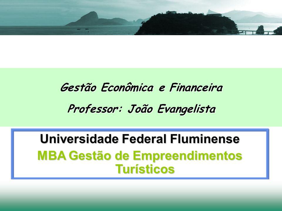 Universidade Federal Fluminense MBA Gestão de Empreendimentos Turísticos Gestão Econômica e Financeira Professor: João Evangelista