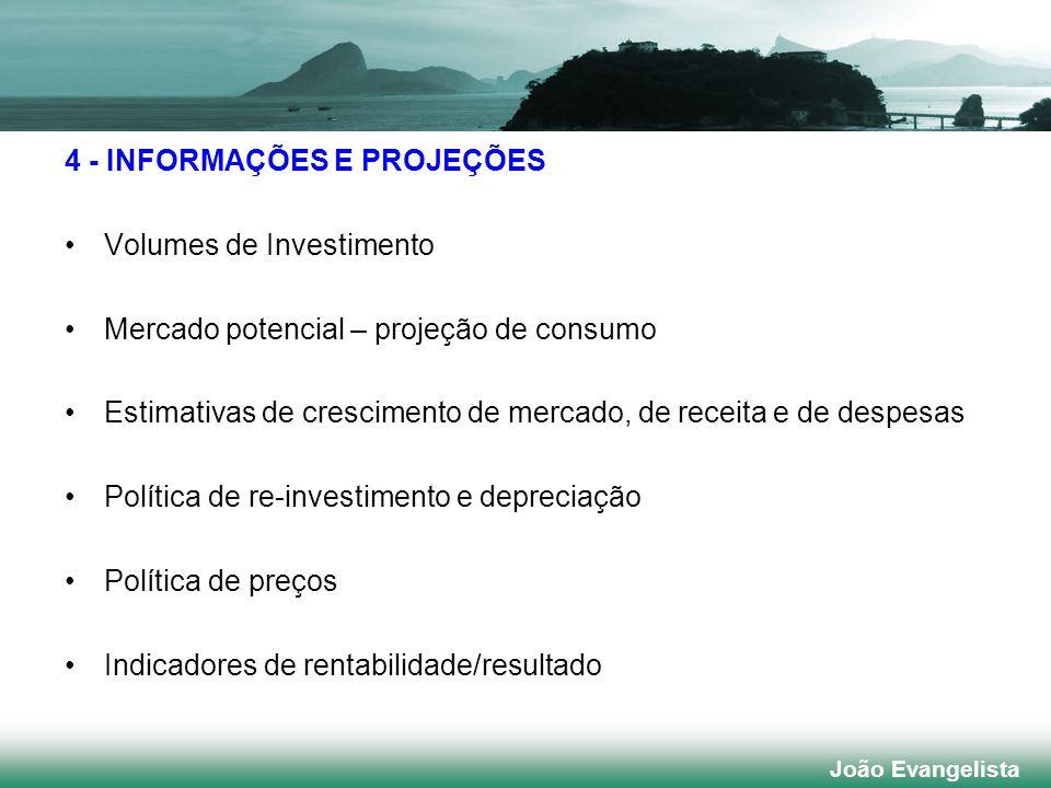 4 - INFORMAÇÕES E PROJEÇÕES Volumes de Investimento Mercado potencial – projeção de consumo Estimativas de crescimento de mercado, de receita e de des