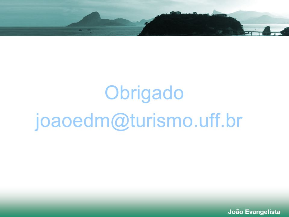 Obrigado joaoedm@turismo.uff.br João Evangelista João Evangelista