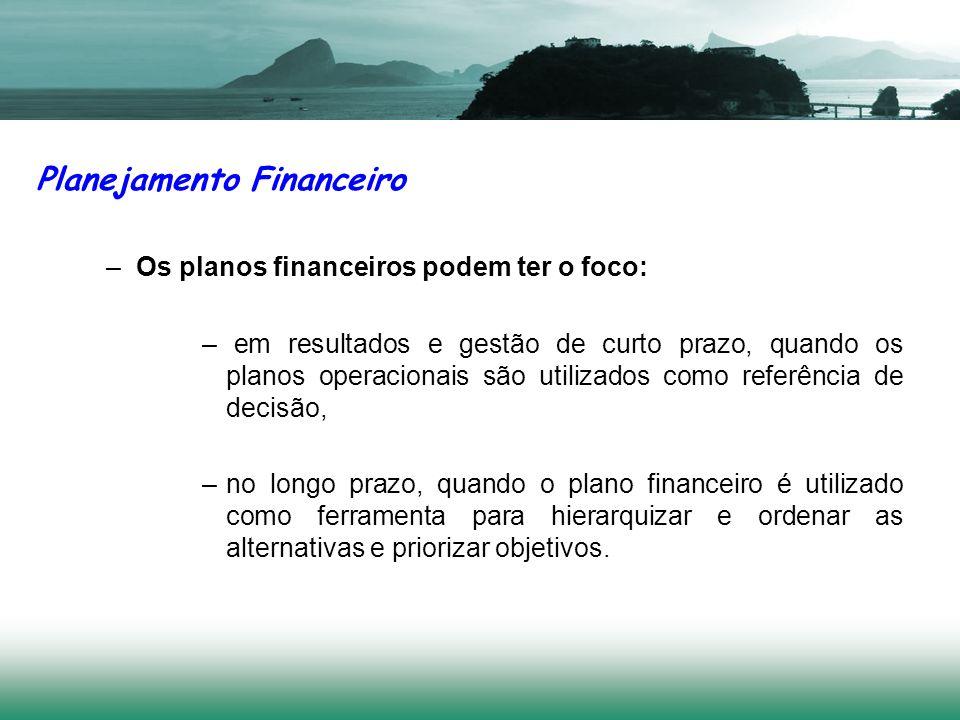 –Os planos financeiros podem ter o foco: – em resultados e gestão de curto prazo, quando os planos operacionais são utilizados como referência de deci