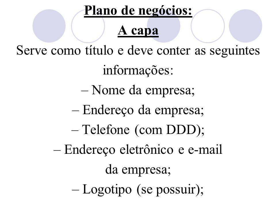 Plano de negócios: A capa Serve como título e deve conter as seguintes informações: – Nome da empresa; – Endereço da empresa; – Telefone (com DDD); –