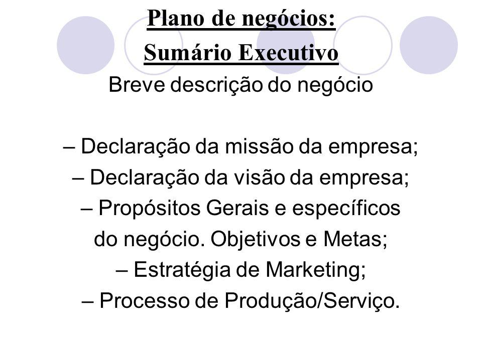 Plano de negócios: Sumário Executivo Breve descrição do negócio – Declaração da missão da empresa; – Declaração da visão da empresa; – Propósitos Gera