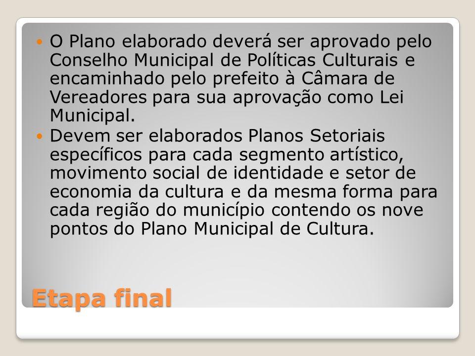 Etapa final O Plano elaborado deverá ser aprovado pelo Conselho Municipal de Políticas Culturais e encaminhado pelo prefeito à Câmara de Vereadores pa