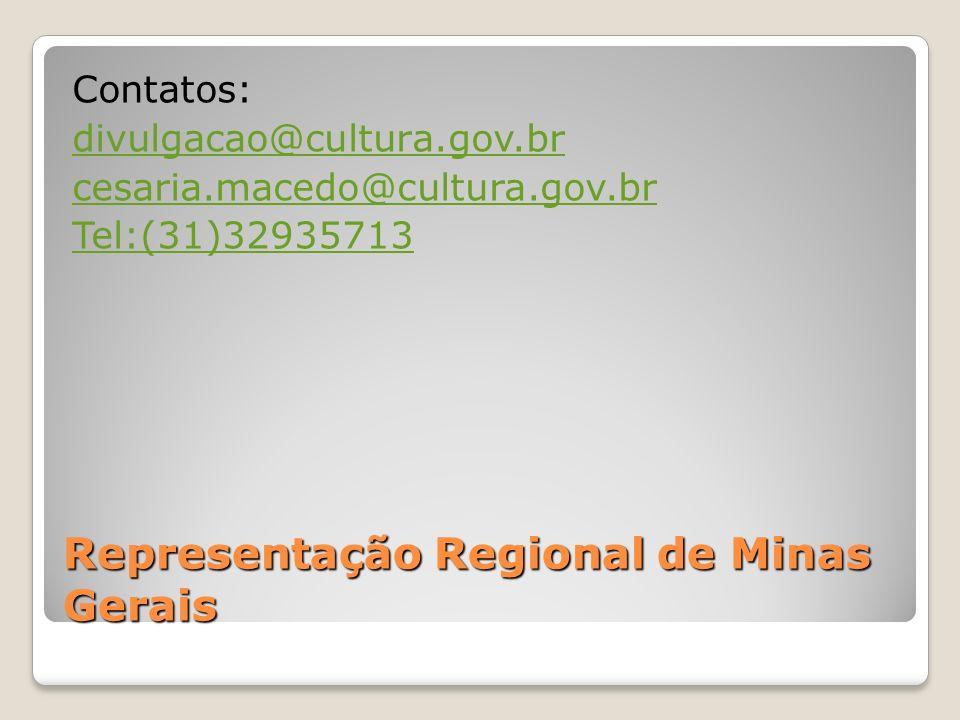 Representação Regional de Minas Gerais Contatos: divulgacao@cultura.gov.br cesaria.macedo@cultura.gov.br Tel:(31)32935713