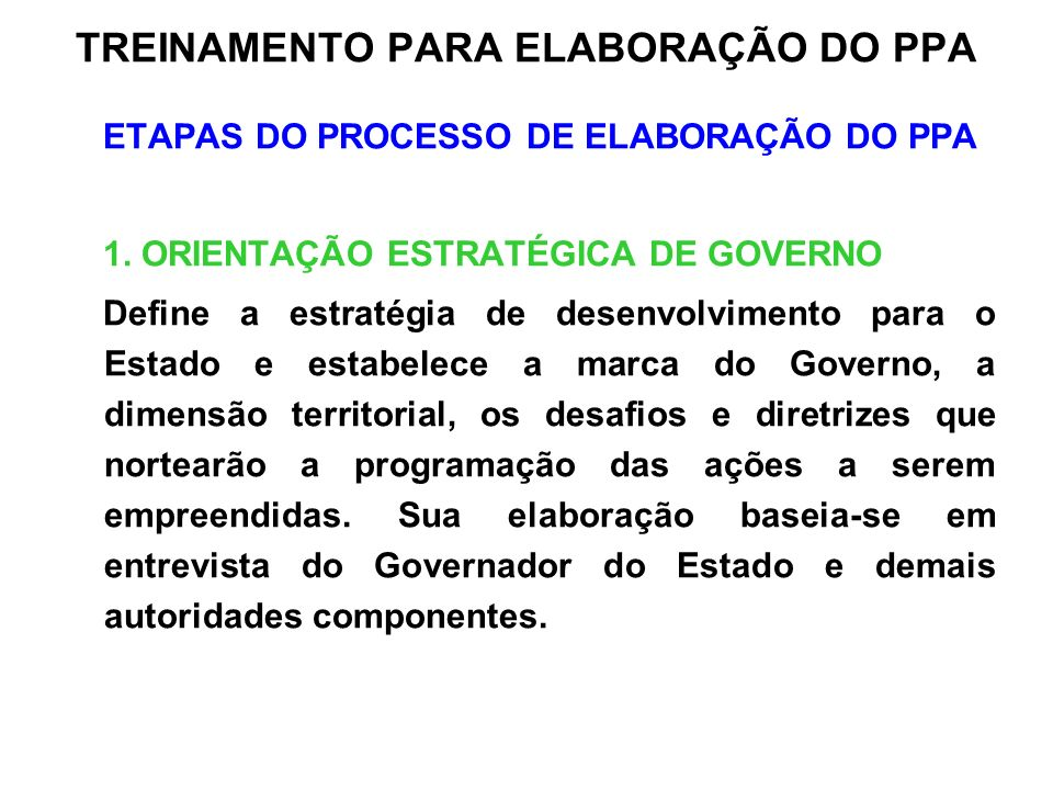 ETAPAS DO PROCESSO DE ELABORAÇÃO DO PPA 1. ORIENTAÇÃO ESTRATÉGICA DE GOVERNO Define a estratégia de desenvolvimento para o Estado e estabelece a marca