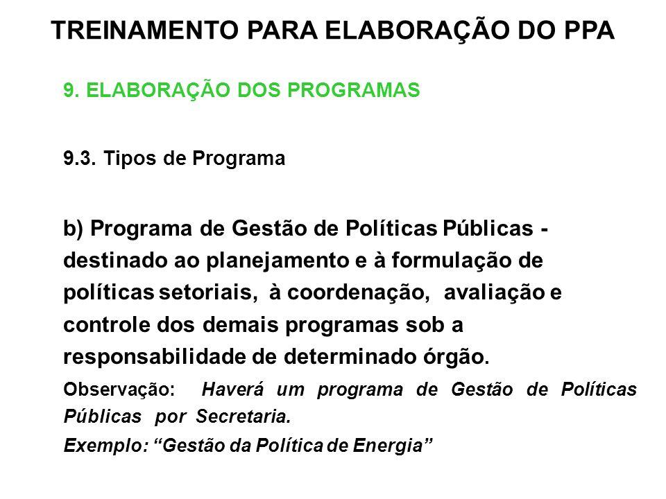 9. ELABORAÇÃO DOS PROGRAMAS 9.3. Tipos de Programa b) Programa de Gestão de Políticas Públicas - destinado ao planejamento e à formulação de políticas