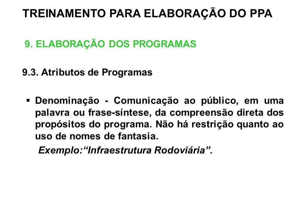 9. ELABORAÇÃO DOS PROGRAMAS 9.3. Atributos de Programas Denominação - Comunicação ao público, em uma palavra ou frase-síntese, da compreensão direta d