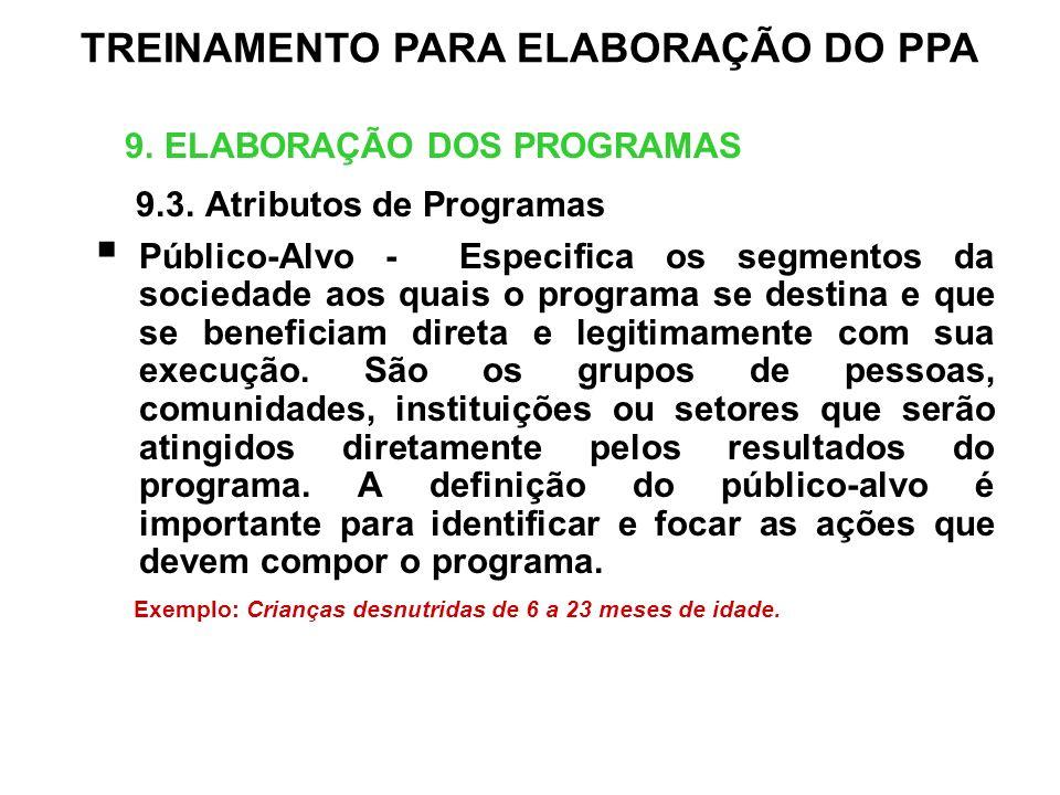 9. ELABORAÇÃO DOS PROGRAMAS 9.3. Atributos de Programas Público-Alvo - Especifica os segmentos da sociedade aos quais o programa se destina e que se b