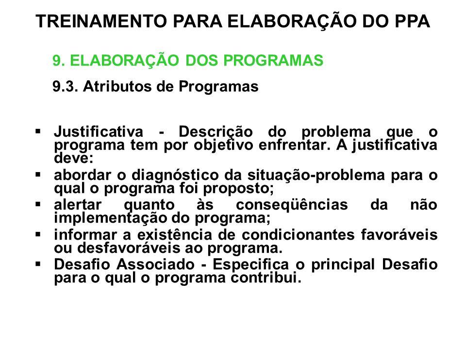 9. ELABORAÇÃO DOS PROGRAMAS 9.3. Atributos de Programas Justificativa - Descrição do problema que o programa tem por objetivo enfrentar. A justificati