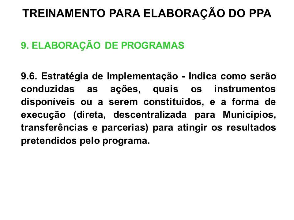 9. ELABORAÇÃO DE PROGRAMAS 9.6. Estratégia de Implementação - Indica como serão conduzidas as ações, quais os instrumentos disponíveis ou a serem cons