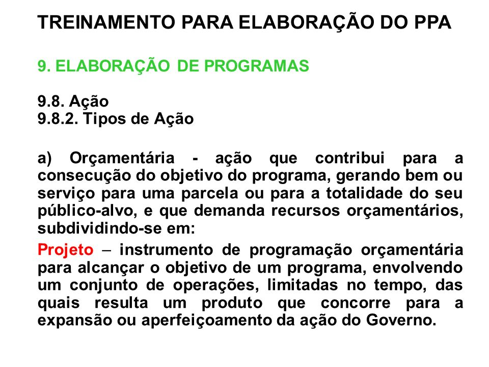 9. ELABORAÇÃO DE PROGRAMAS 9.8. Ação 9.8.2. Tipos de Ação a) Orçamentária - ação que contribui para a consecução do objetivo do programa, gerando bem