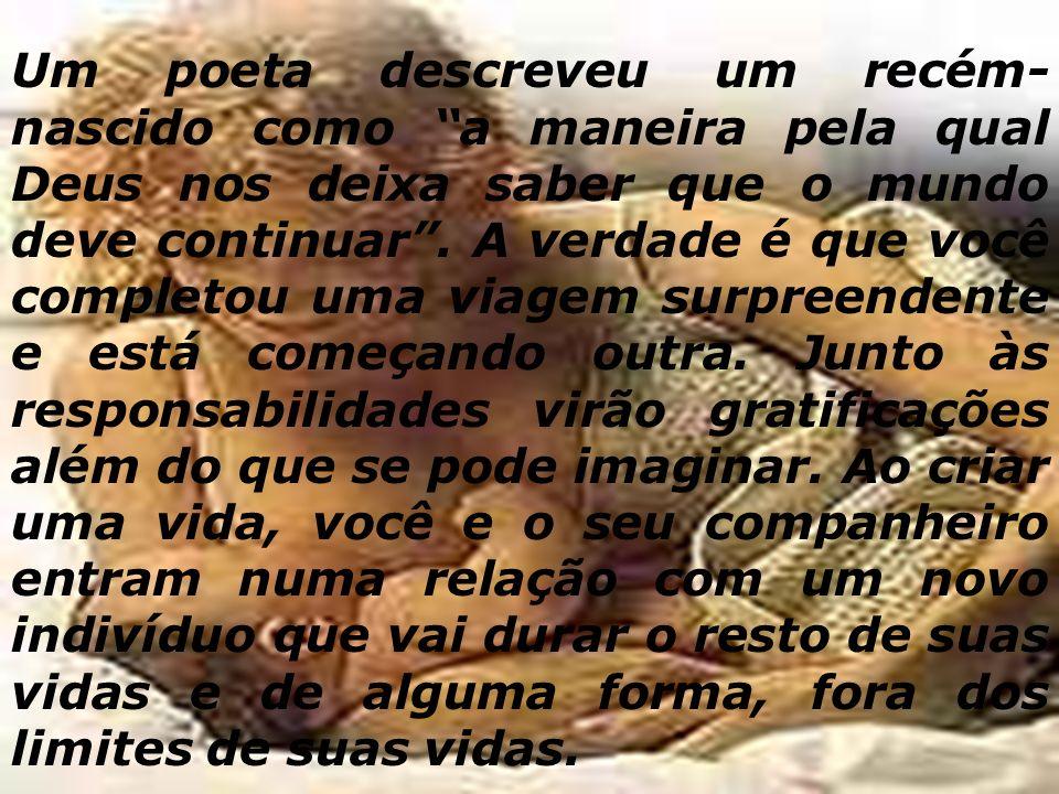 Um poeta descreveu um recém- nascido como a maneira pela qual Deus nos deixa saber que o mundo deve continuar.