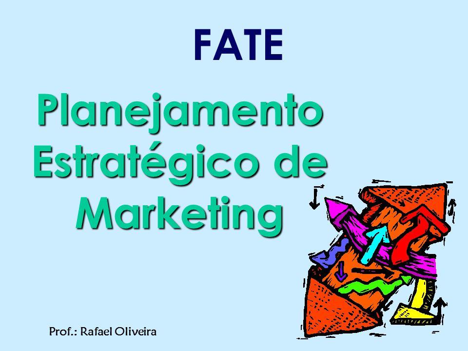Planejamento Estratégico de Marketing FATE Prof.: Rafael Oliveira