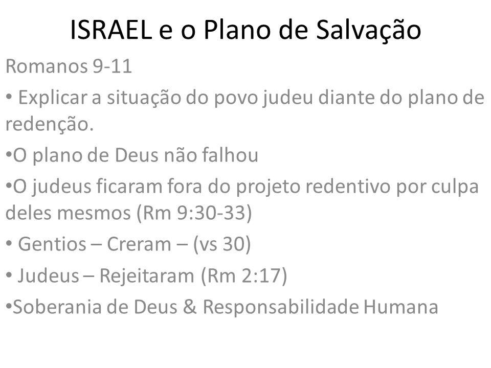 ISRAEL e o Plano de Salvação Romanos 9-11 Explicar a situação do povo judeu diante do plano de redenção. O plano de Deus não falhou O judeus ficaram f