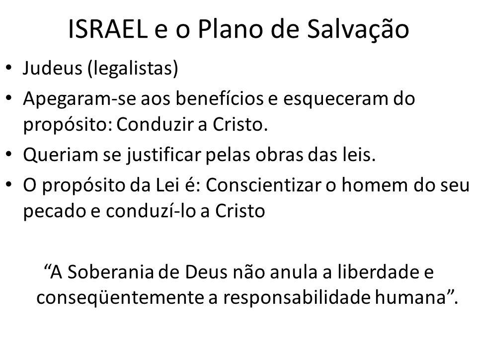 ISRAEL e o Plano de Salvação Judeus (legalistas) Apegaram-se aos benefícios e esqueceram do propósito: Conduzir a Cristo. Queriam se justificar pelas