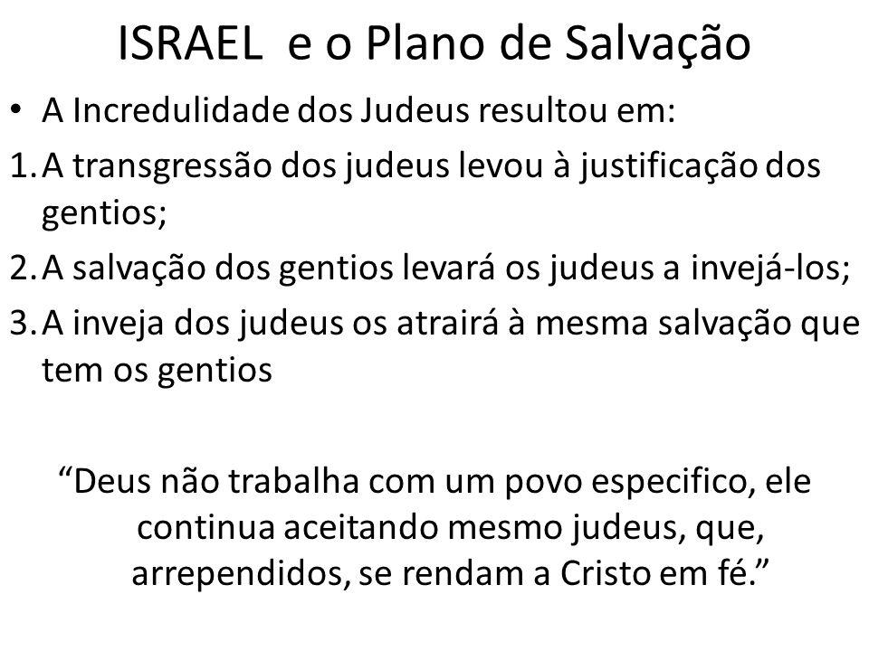 ISRAEL e o Plano de Salvação A Incredulidade dos Judeus resultou em: 1.A transgressão dos judeus levou à justificação dos gentios; 2.A salvação dos ge