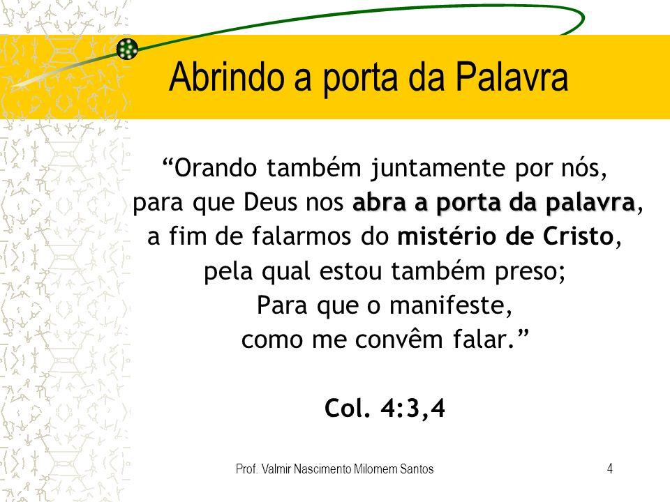 Prof. Valmir Nascimento Milomem Santos3 Fontes do Ensino Por esta razão, nós também, desde o dia em que ouvimos, não cessamos de orar por vós, conheci