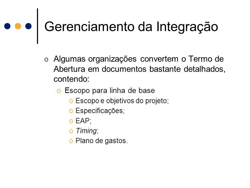 Gerenciamento da Integração o Algumas organizações convertem o Termo de Abertura em documentos bastante detalhados, contendo: oEscopo para linha de ba