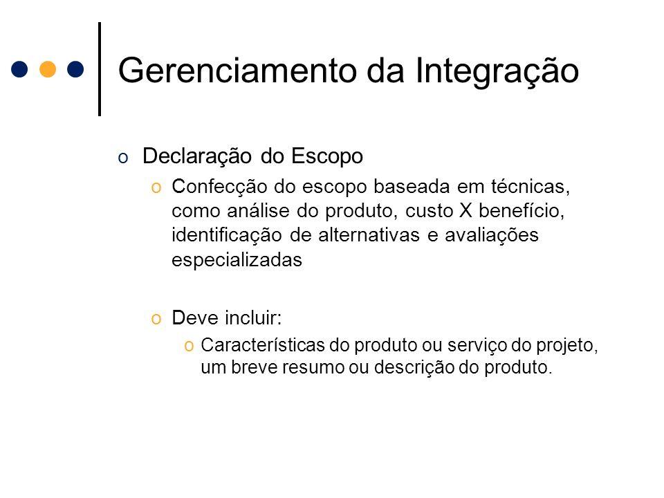 Gerenciamento da Integração o Declaração do Escopo oConfecção do escopo baseada em técnicas, como análise do produto, custo X benefício, identificação