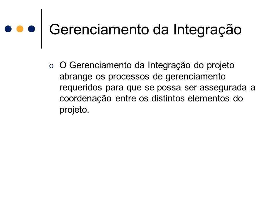 Gerenciamento da Integração o O Gerenciamento da Integração do projeto abrange os processos de gerenciamento requeridos para que se possa ser assegura