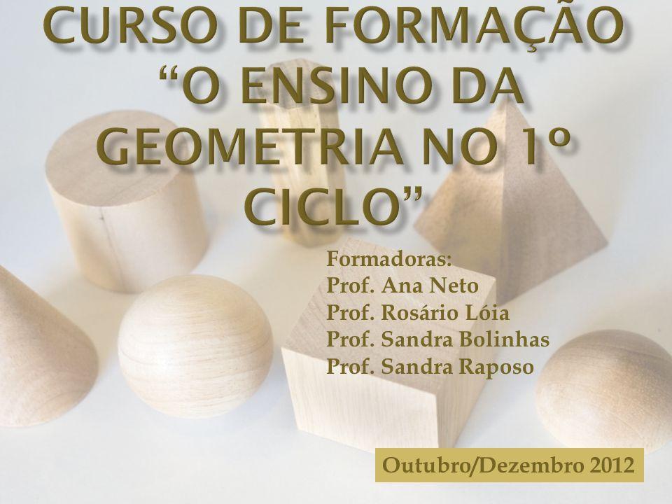 Formadoras: Prof. Ana Neto Prof. Rosário Lóia Prof. Sandra Bolinhas Prof. Sandra Raposo Outubro/Dezembro 2012