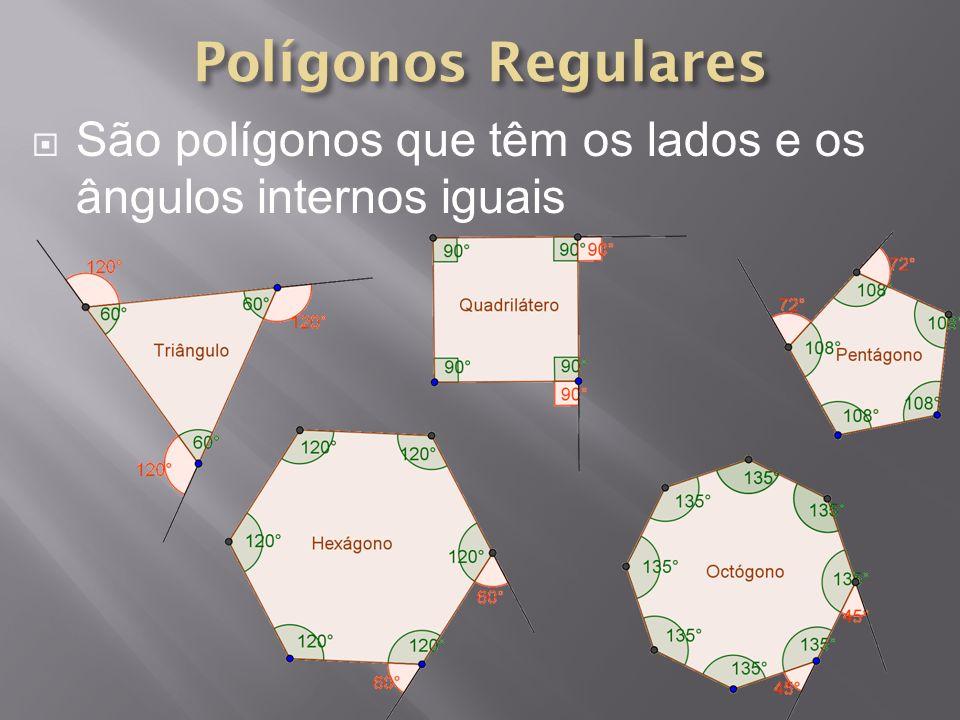 São polígonos que têm os lados e os ângulos internos iguais