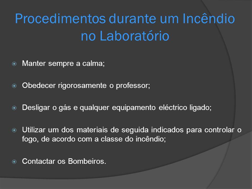 Procedimentos durante um Incêndio no Laboratório Manter sempre a calma; Obedecer rigorosamente o professor; Desligar o gás e qualquer equipamento eléc