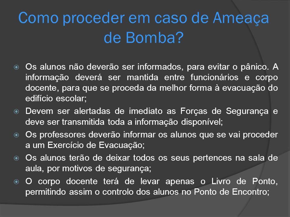 Como proceder em caso de Ameaça de Bomba? Os alunos não deverão ser informados, para evitar o pânico. A informação deverá ser mantida entre funcionári