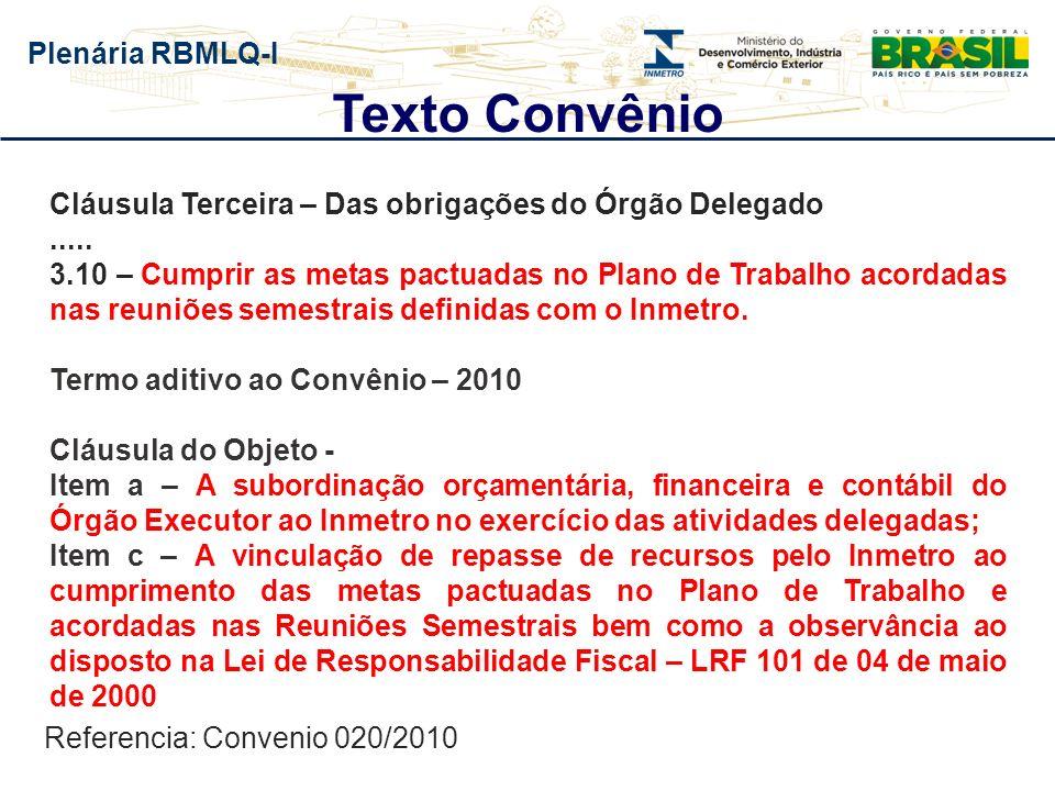 Plenária RBMLQ-I Texto Convênio Cláusula Terceira – Das obrigações do Órgão Delegado..... 3.10 – Cumprir as metas pactuadas no Plano de Trabalho acord