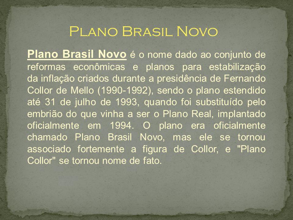 Plano Brasil Novo Plano Brasil Novo é o nome dado ao conjunto de reformas econômicas e planos para estabilização da inflação criados durante a presidê