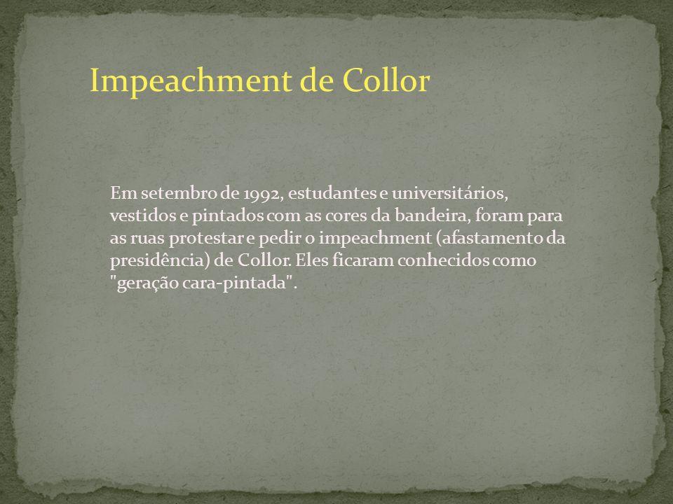 Impeachment de Collor Em setembro de 1992, estudantes e universitários, vestidos e pintados com as cores da bandeira, foram para as ruas protestar e p