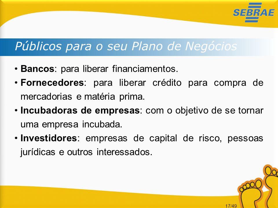 17/49 Bancos: para liberar financiamentos. Fornecedores: para liberar crédito para compra de mercadorias e matéria prima. Incubadoras de empresas: com