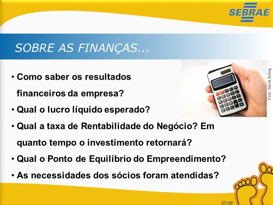 37/39 SOBRE AS FINANÇAS... Como saber os resultados financeiros da empresa? Qual o lucro líquido esperado? Qual a taxa de Rentabilidade do Negócio? Em