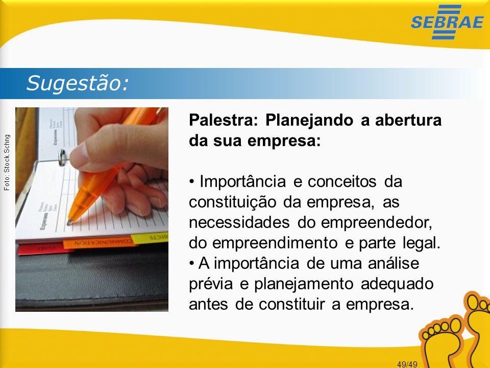 49/49 Sugestão: Foto: Stock.Schng Palestra: Planejando a abertura da sua empresa: Importância e conceitos da constituição da empresa, as necessidades