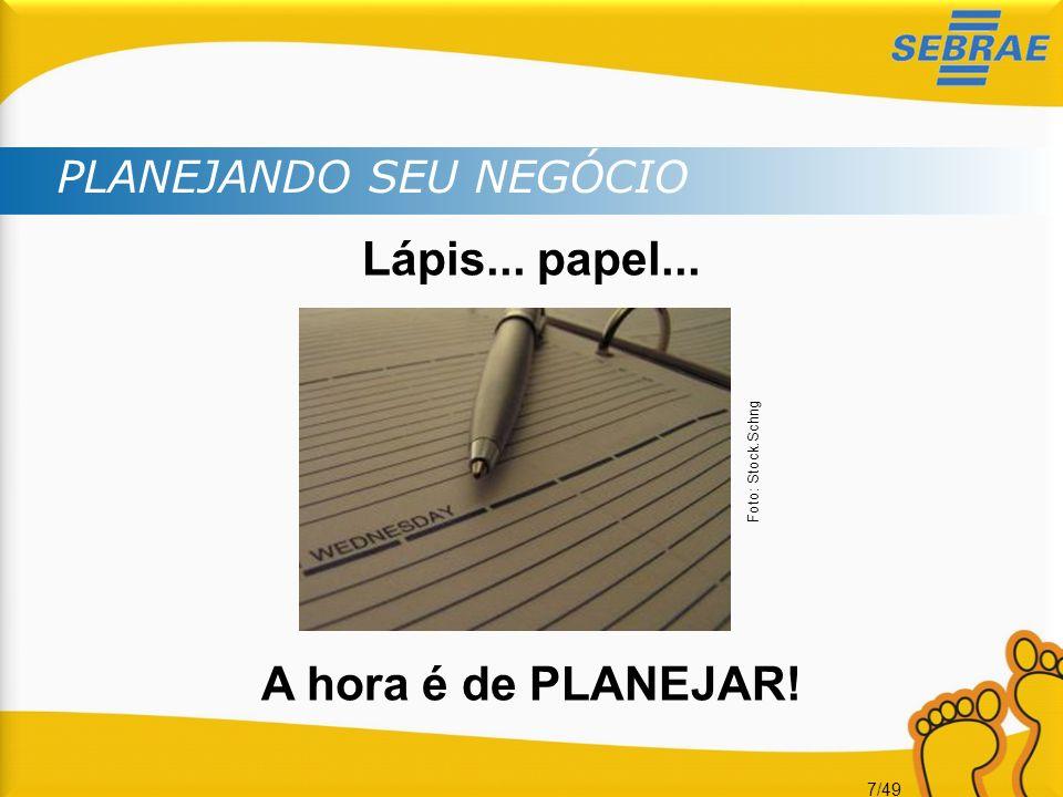 7/49 Lápis... papel... A hora é de PLANEJAR! PLANEJANDO SEU NEGÓCIO Foto: Stock.Schng