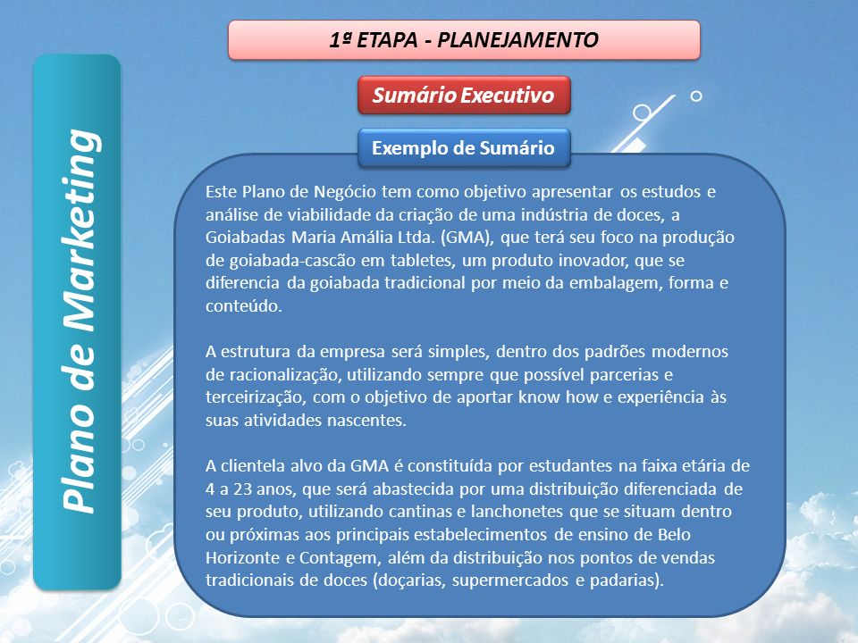 Plano de Marketing Sumário Executivo 1ª ETAPA - PLANEJAMENTO Este Plano de Negócio tem como objetivo apresentar os estudos e análise de viabilidade da