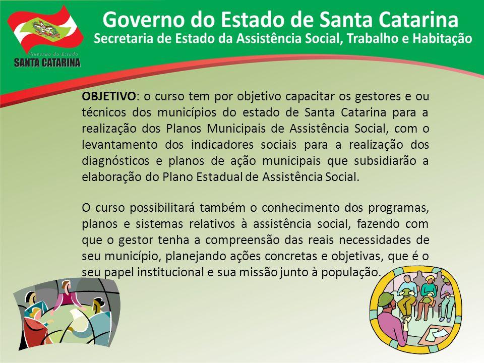 OBJETIVO: o curso tem por objetivo capacitar os gestores e ou técnicos dos municípios do estado de Santa Catarina para a realização dos Planos Municip