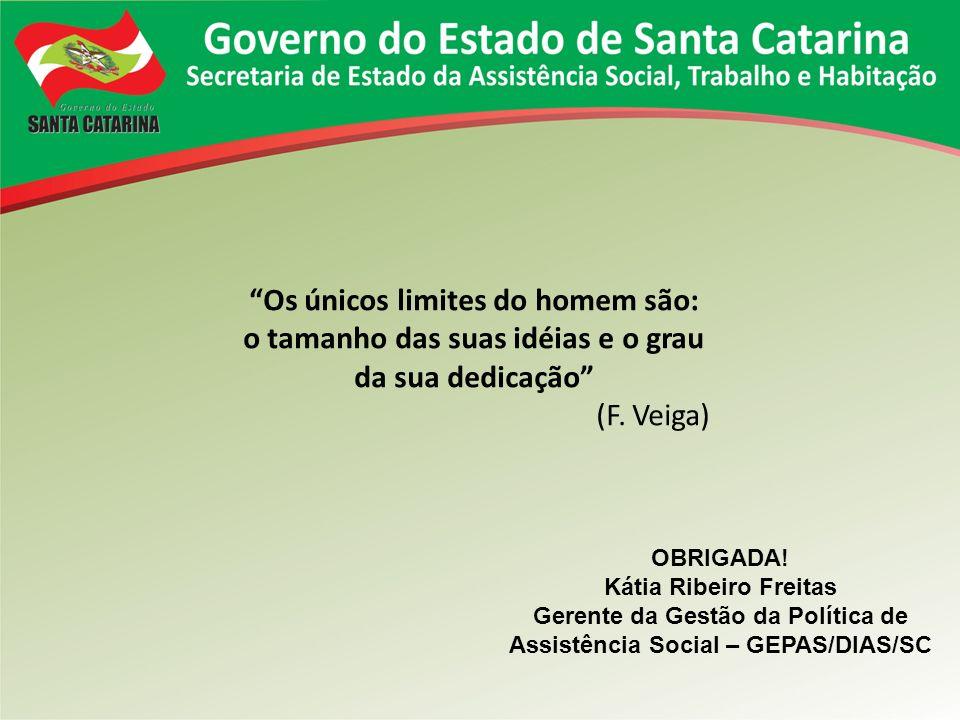 Os únicos limites do homem são: o tamanho das suas idéias e o grau da sua dedicação (F. Veiga) OBRIGADA! Kátia Ribeiro Freitas Gerente da Gestão da Po