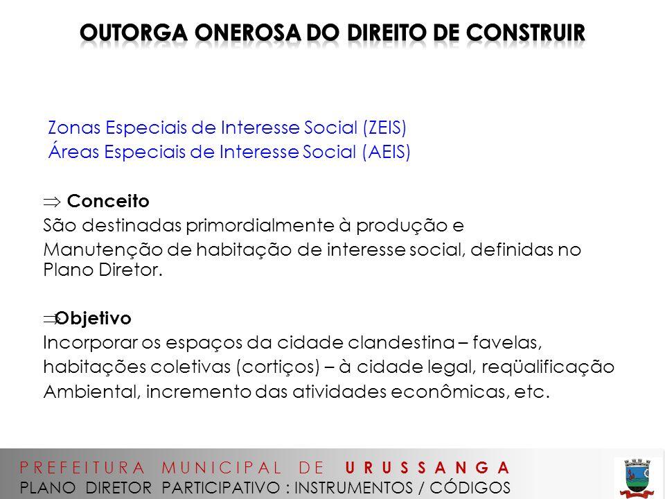 P R E F E I T U R A M U N I C I P A L D E U R U S S A N G A PLANO DIRETOR PARTICIPATIVO : INSTRUMENTOS / CÓDIGOS Zonas Especiais de Interesse Social (