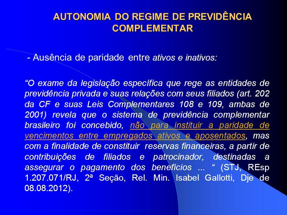 AUTONOMIA DO REGIME DE PREVIDÊNCIA COMPLEMENTAR - Ausência de paridade entre ativos e inativos: O exame da legislação específica que rege as entidades