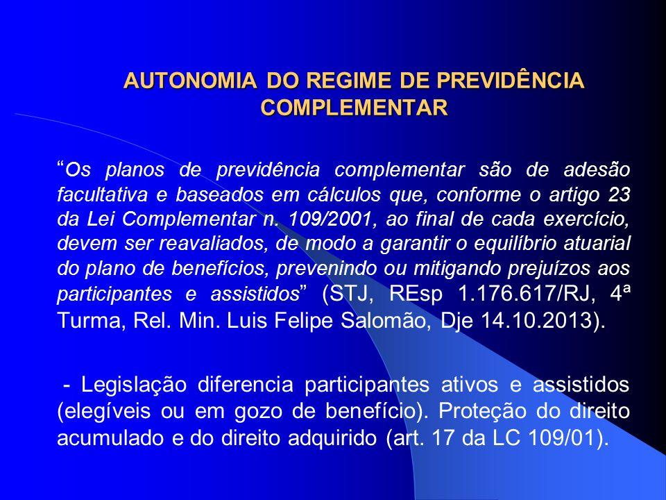 AUTONOMIA DO REGIME DE PREVIDÊNCIA COMPLEMENTAR Os planos de previdência complementar são de adesão facultativa e baseados em cálculos que, conforme o