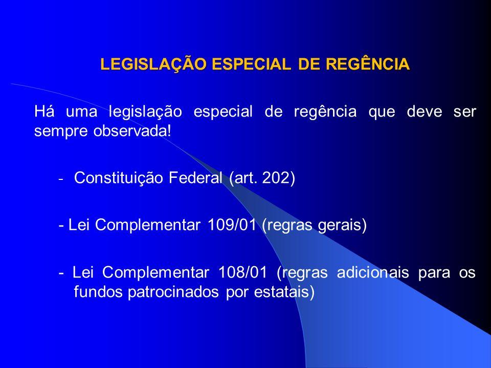 LEGISLAÇÃO ESPECIAL DE REGÊNCIA Há uma legislação especial de regência que deve ser sempre observada! - Constituição Federal (art. 202) - Lei Compleme