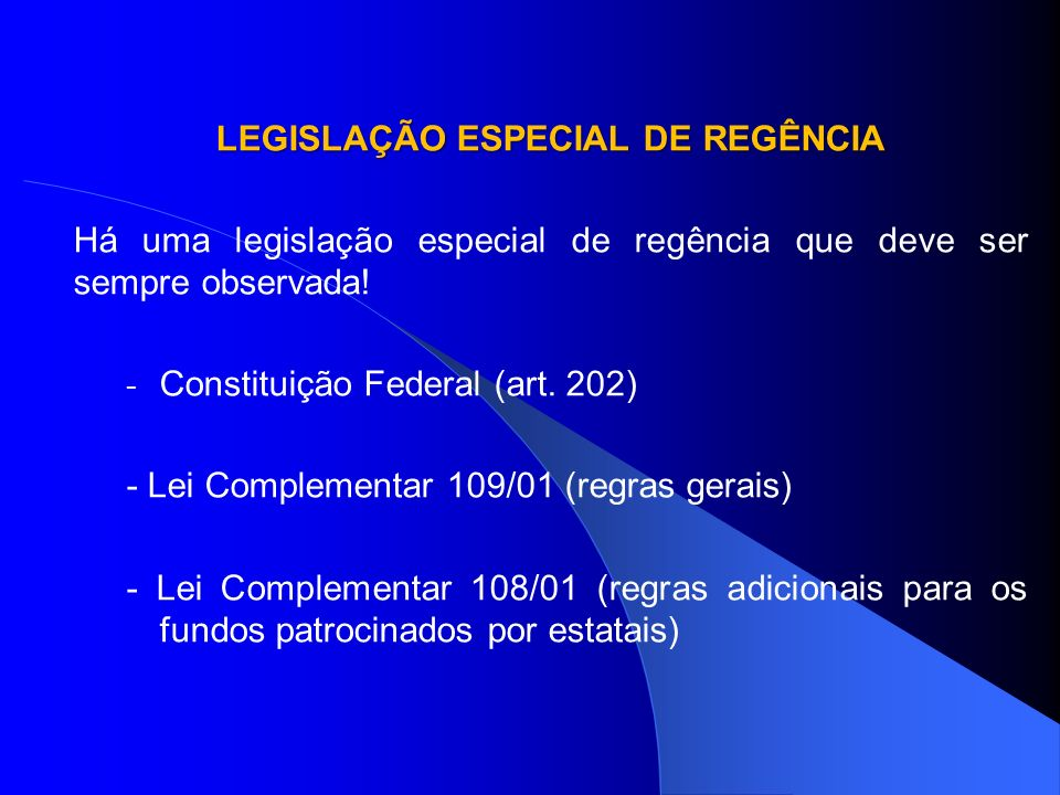 ENTIDADE FECHADA DE PREVIDÊNCIA COMPLEMENTAR - O objetivo exclusivo da entidade fechada de previdência complementar é operar, mediante autorização, planos de previdência complementar (art.
