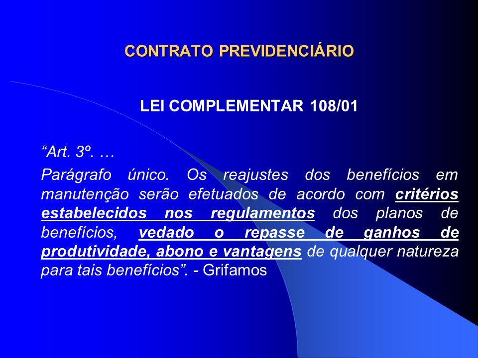 CONTRATO PREVIDENCIÁRIO LEI COMPLEMENTAR 108/01 Art. 3º. … Parágrafo único. Os reajustes dos benefícios em manutenção serão efetuados de acordo com cr