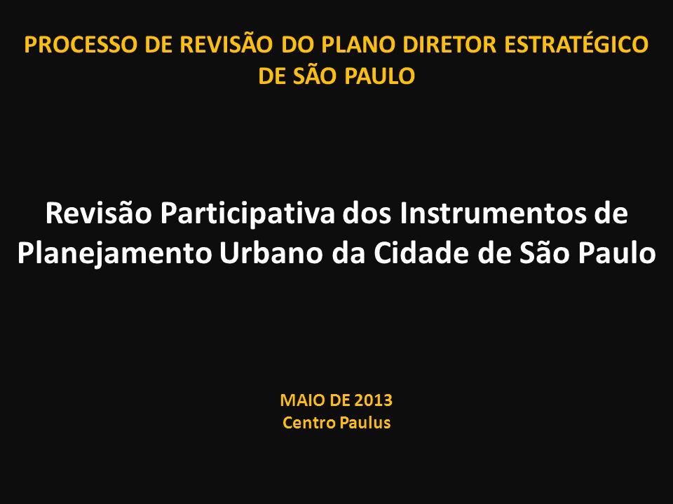 PROCESSO DE REVISÃO DO PLANO DIRETOR ESTRATÉGICO DE SÃO PAULO Revisão Participativa dos Instrumentos de Planejamento Urbano da Cidade de São Paulo MAI