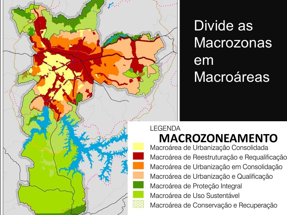 MACROZONEAMENTO Divide as Macrozonas em Macroáreas