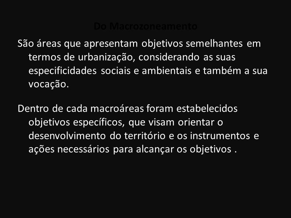 Do Macrozoneamento São áreas que apresentam objetivos semelhantes em termos de urbanização, considerando as suas especificidades sociais e ambientais